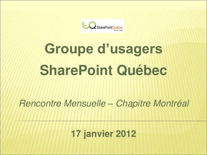 Groupe d'usagers    SharePoint QuébecRencontre Mensuelle – Chapitre Montréal            17 janvier 2012