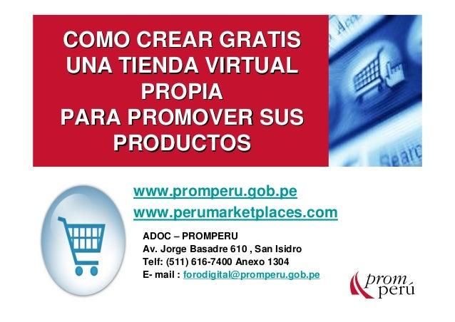 COMO CREAR GRATIS UNA TIENDA VIRTUAL PROPIA PARA PROMOVER SUS PRODUCTOS www.promperu.gob.pe www.perumarketplaces.com ADOC ...