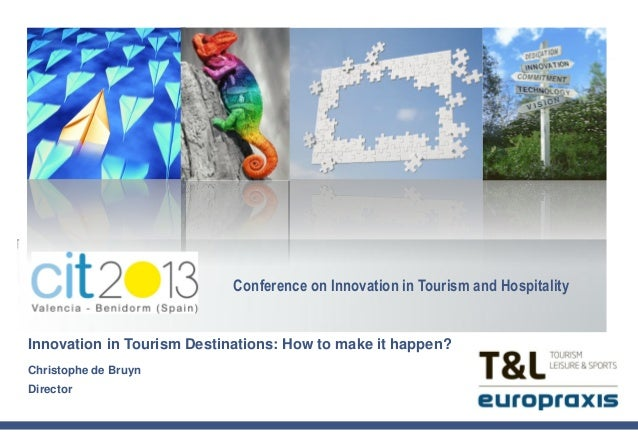 Innovation in Tourism Destinations: How to make it happen?Christophe de BruynDirectorConference on Innovation in Tourism a...