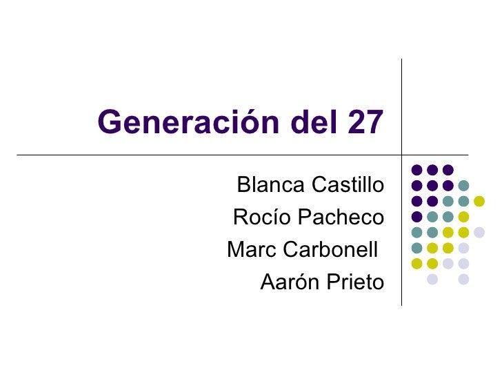 Generación del 27 Blanca Castillo Rocío Pacheco Marc Carbonell  Aarón Prieto