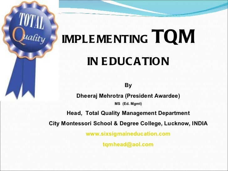 IMPLEMENTING  TQM IN EDUCATION By Dheeraj Mehrotra (President Awardee) MS  (Ed. Mgmt) Head,  Total Quality Management Depa...
