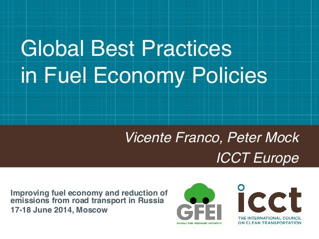 """Global Best Practices  in Fuel Economy Policies"""" Vicente Franco, Peter Mock! ICCT Europe! Improving fuel economy and redu..."""