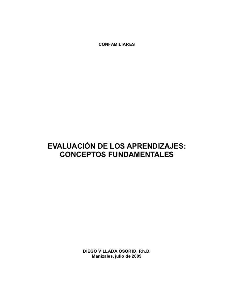 CONFAMILIARESEVALUACIÓN DE LOS APRENDIZAJES:   CONCEPTOS FUNDAMENTALES       DIEGO VILLADA OSORIO, P.h.D.          Manizal...