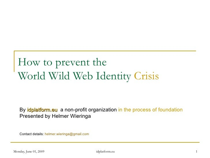 How to prevent the  World Wild Web Identity  Crisis By   idplatform.eu   a non-profit organization  in the process of foun...