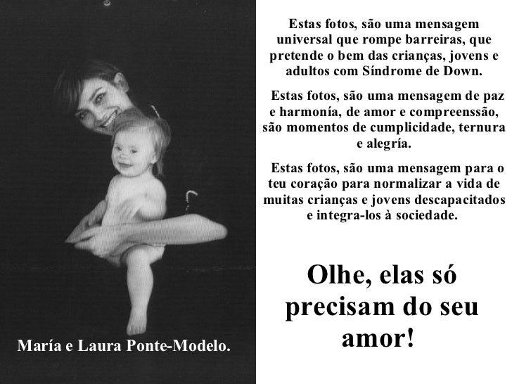 María e Laura Ponte-Modelo. Estas fotos, são uma mensagem universal que rompe barreiras, que pretende o bem das crianças, ...