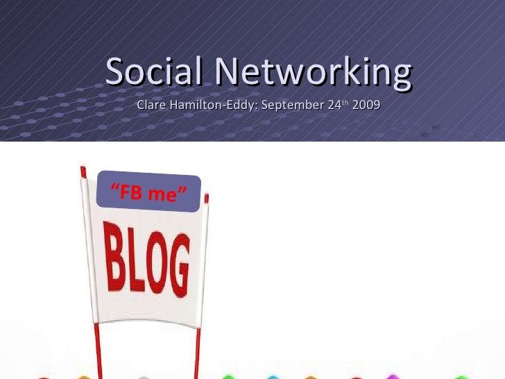 "Social Networking Clare Hamilton-Eddy: September 24 th  2009 "" FB me"""