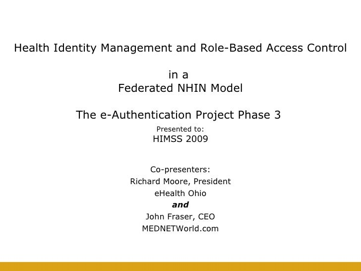 Health Identity Management and Role-Based Access Control  in a  Federated NHIN Model   The e-Authentication Project Phase ...