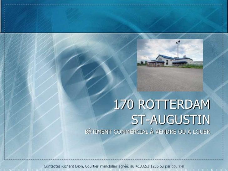 170 ROTTERDAM                                           ST-AUGUSTIN                       BÂTIMENT COMMERCIAL À VENDRE OU ...