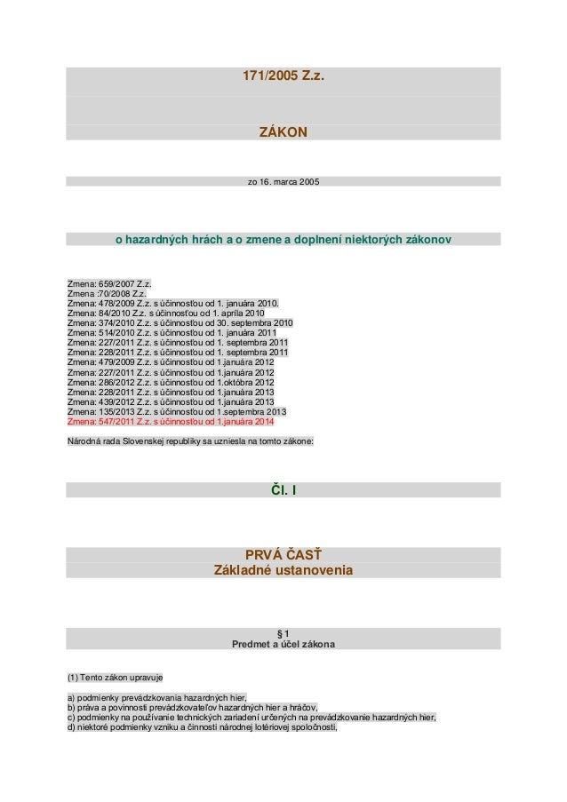 171/2005 Z.z.  ZÁKON  zo 16. marca 2005  o hazardných hrách a o zmene a doplnení niektorých zákonov  Zmena: 659/2007 Z.z. ...