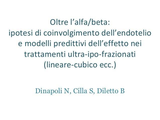 Oltre l'alfa/beta: ipotesi di coinvolgimento dell'endotelio e modelli predittivi dell'effetto nei trattamenti ultra-ipo-fr...