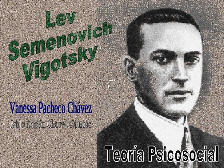 Lev Semenovich Vigotsky Teoría Psicosocial Vanessa Pacheco Chávez Pablo Adolfo Chairez Campos