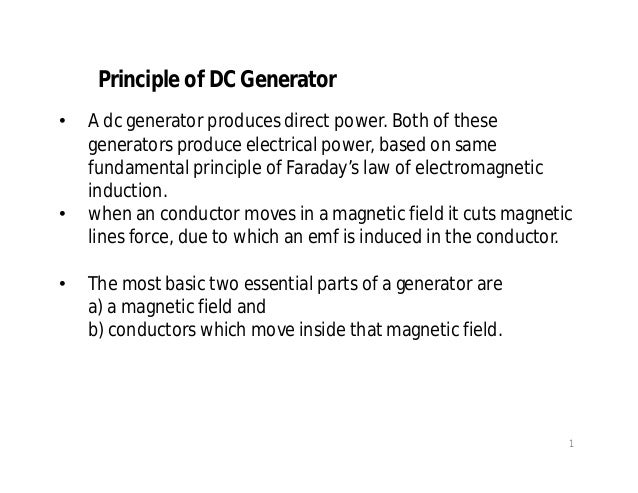 Principle of DC Generator • A dc generator produces direct power. Both of these generators produce electrical power, based...