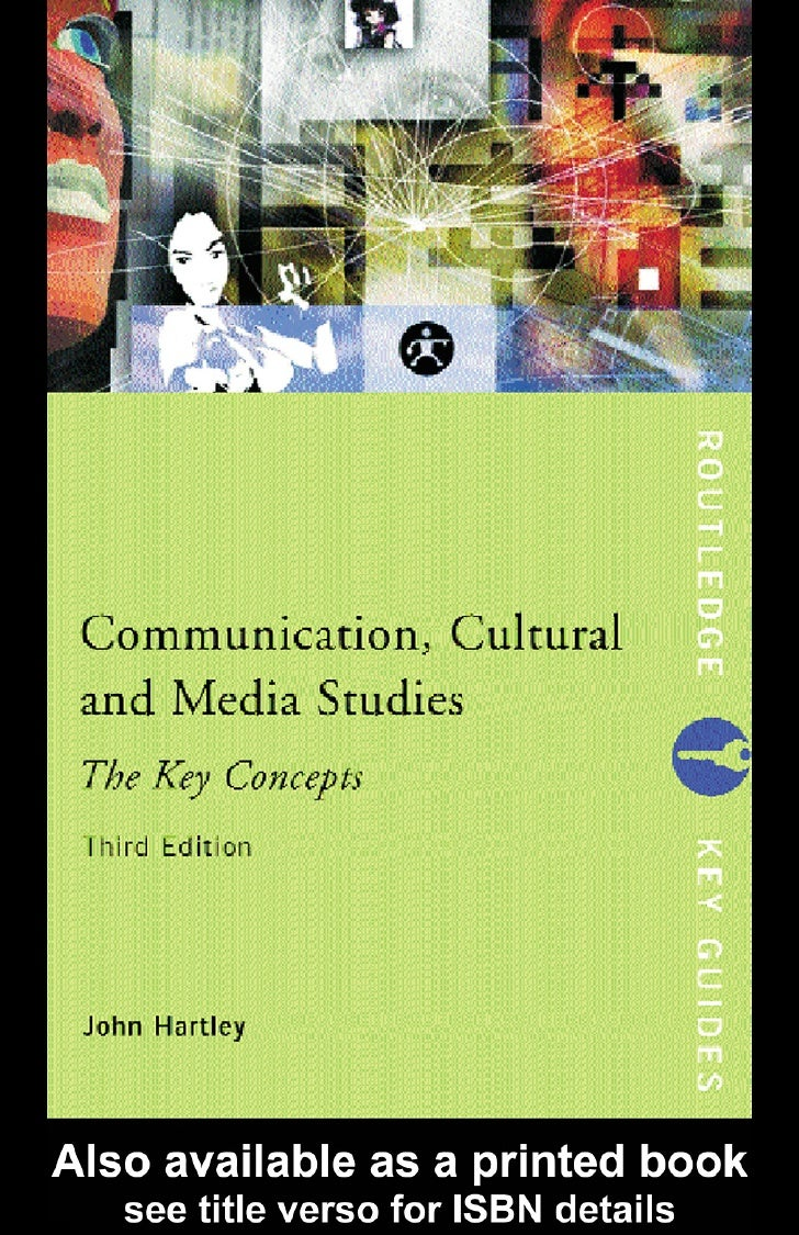 COMMUNICATION,         CULTURAL AND MEDIA      STUDIES: THE KEY CONCEPTSThis book provides a topical and authoritative gui...
