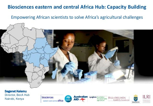 Biosciences eastern and central Africa Hub: Capacity Building    Empowering African scientists to solve Africa's agricultu...