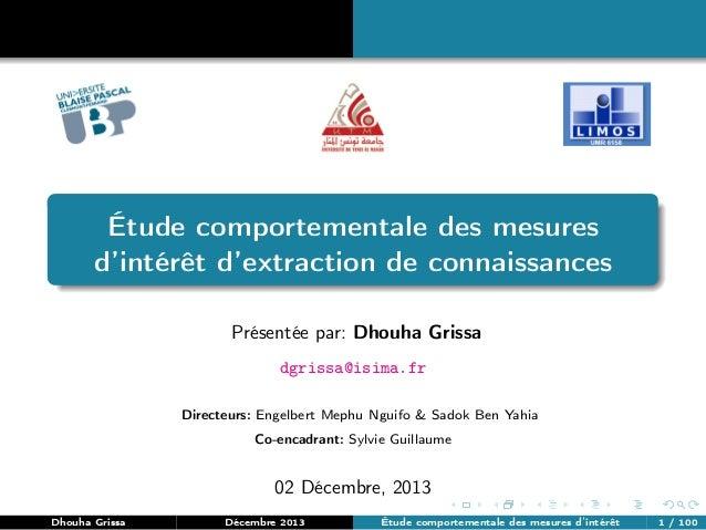 Étude comportementale des mesures d'intérêt d'extraction de connaissances Présentée par: Dhouha Grissa dgrissa@isima.fr Di...