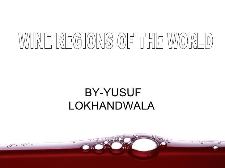 BY-YUSUF LOKHANDWALA WINE REGIONS OF THE WORLD