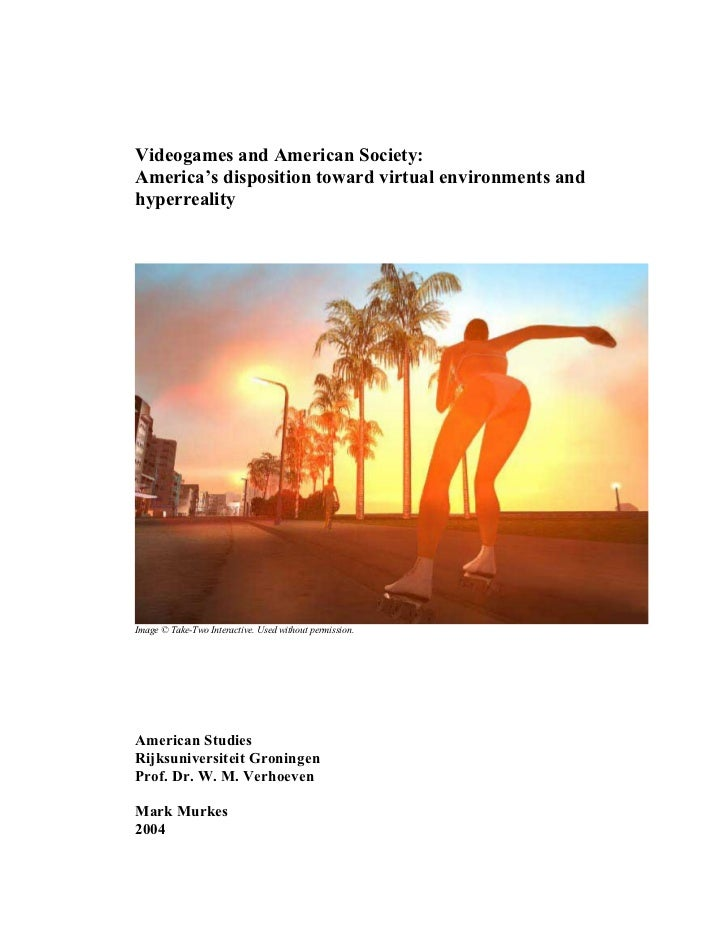 Videogames and American Society:America's disposition toward virtual environments andhyperrealityImage © Take-Two Interact...