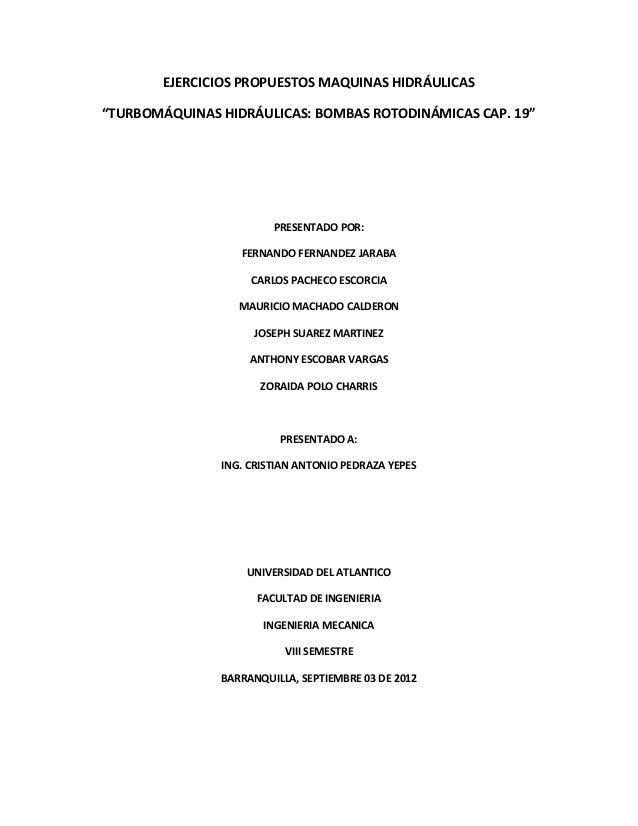 """EJERCICIOS PROPUESTOS MAQUINAS HIDRÁULICAS """"TURBOMÁQUINAS HIDRÁULICAS: BOMBAS ROTODINÁMICAS CAP. 19"""" PRESENTADO POR: FERNA..."""