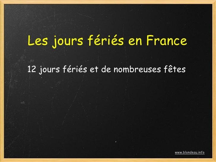Les jours fériés en France  12 jours fériés et de nombreuses fêtes                                        www.blondeau.info