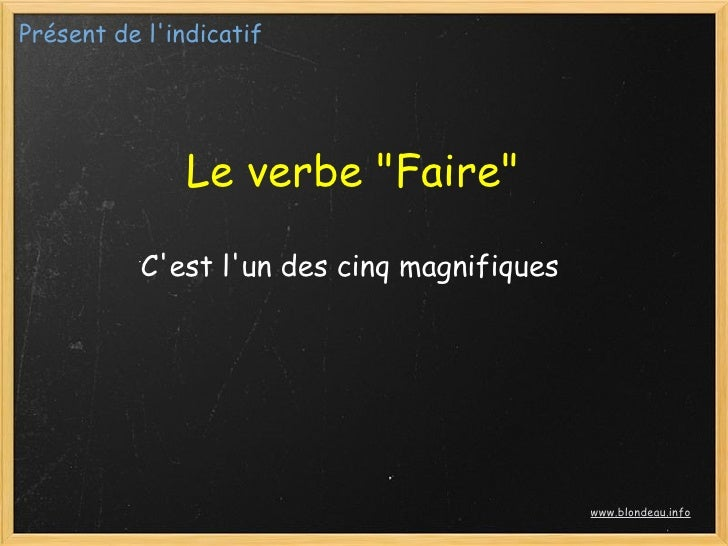 """Présent de l'indicatif                    Le verbe """"Faire""""            C'est l'un des cinq magnifiques                     ..."""