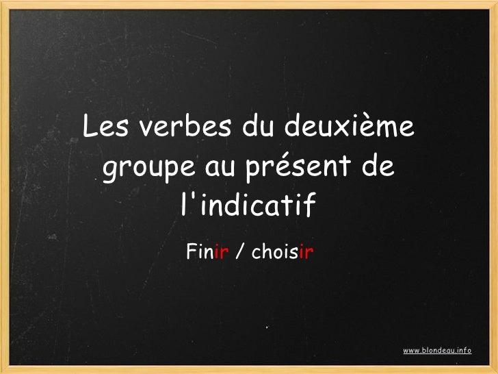 Les verbes du deuxième  groupe au présent de        l'indicatif       Finir / choisir                            www.blond...