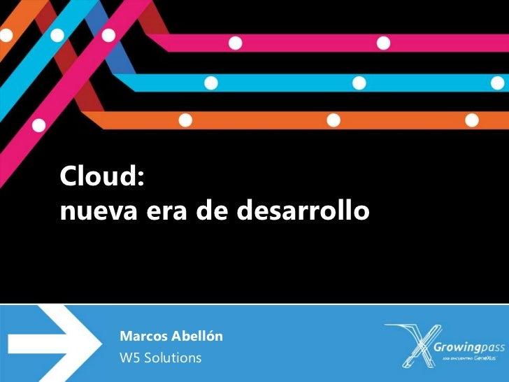 Cloud:nueva era de desarrollo    Marcos Abellón    W5 Solutions