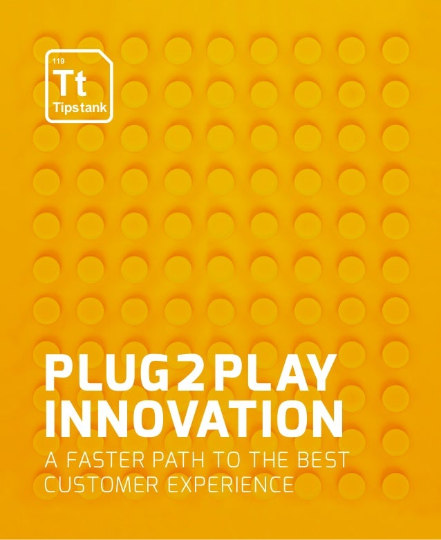 PLUG2PLAY INNOVATION A FASTER PATH TO THE BEST CUSTOMER EXPERIENCE