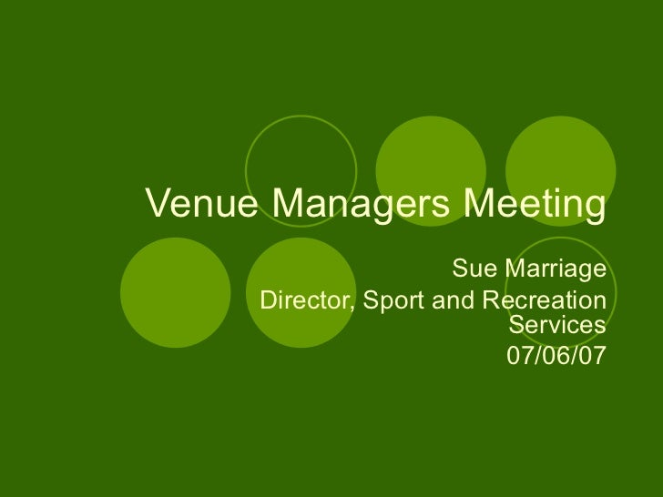 Venue Managers Meeting Sue Marriage Director, Sport and Recreation Services 07/06/07