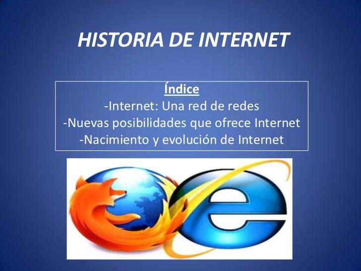 HISTORIA DE INTERNET                  Índice      -Internet: Una red de redes-Nuevas posibilidades que ofrece Internet  -N...