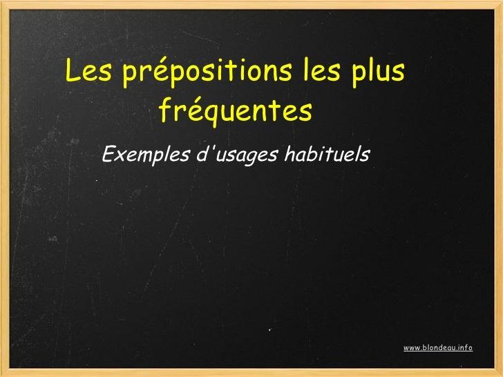 Les prépositions les plus       fréquentes   Exemples d'usages habituels                                     www.blondeau....
