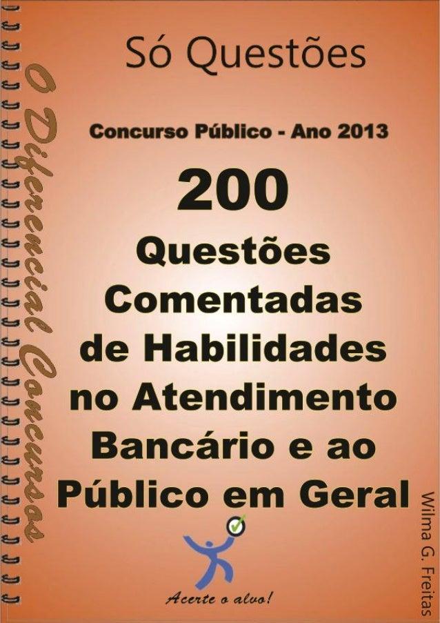 1  200 Questões comentadas de Habilidades no Atendimento Bancário e ao Público em Geral  200 Questões Comentadas de Habili...