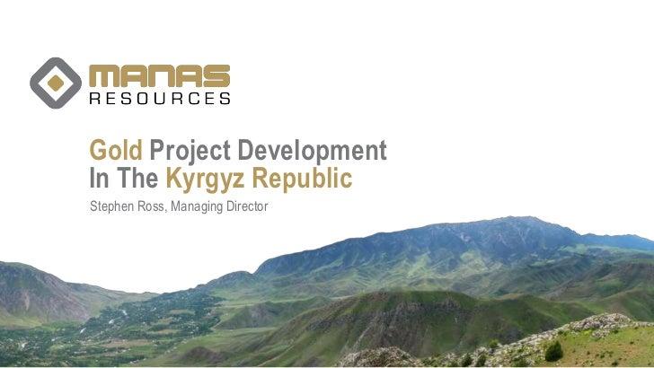 Gold Project DevelopmentIn The Kyrgyz RepublicStephen Ross, Managing Director