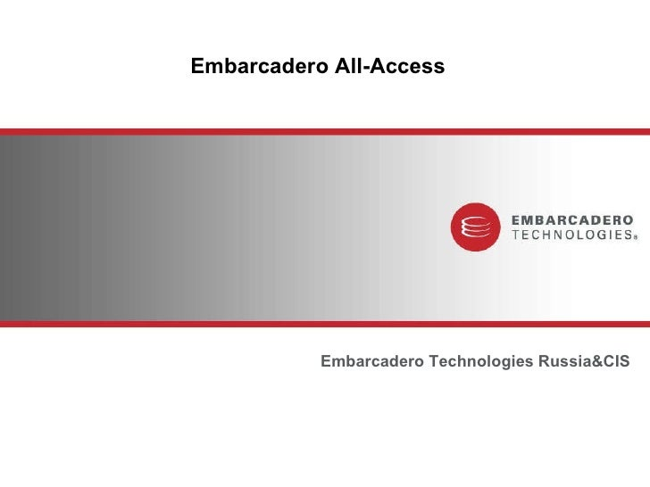Embarcadero  All-Access <ul><li>Embarcadero Technologies Russia&CIS </li></ul>