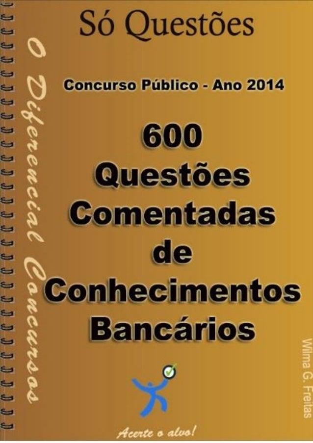 600  Questões comentadas de  Conhecimentos Bancários  1  600 questões comentadas de Conhecimentos Bancários