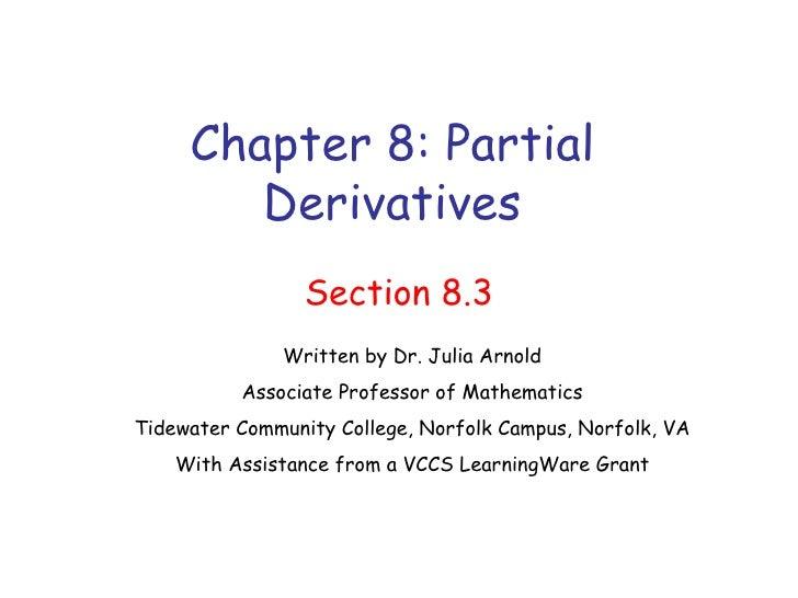 Chapter 8: Partial Derivatives Section 8.3 Written by Dr. Julia Arnold Associate Professor of Mathematics Tidewater Commun...
