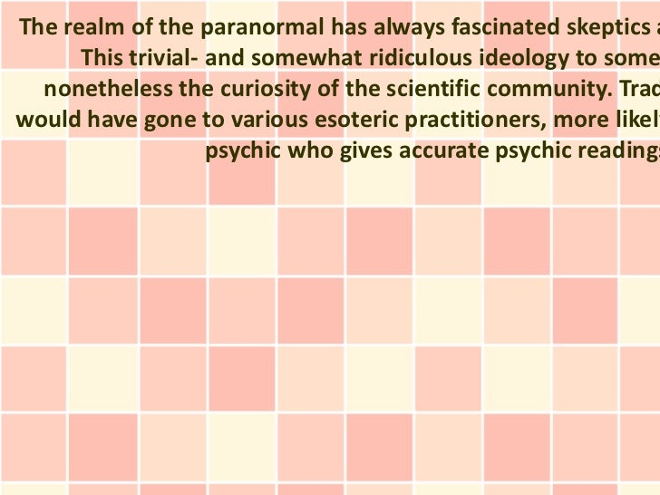The realm of the paranormal has always fascinated skeptics a      This trivial- and somewhat ridiculous ideology to some  ...