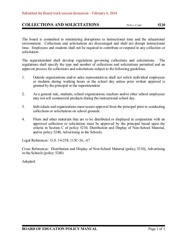 Submitted for Board work session discussion – February 6, 2014  COLLECTIONS AND SOLICITATIONS  Policy Code:  5220  The boa...