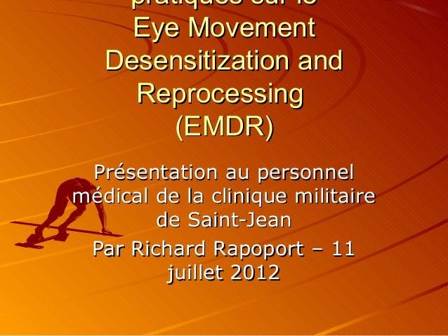 pratiques sur lepratiques sur le Eye MovementEye Movement Desensitization andDesensitization and ReprocessingReprocessing ...
