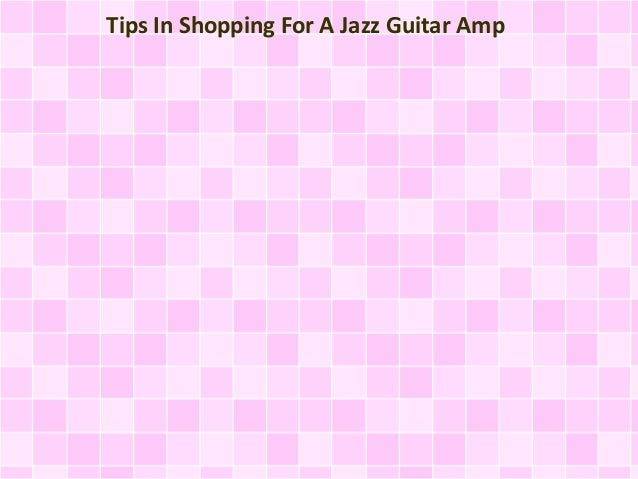 Tips In Shopping For A Jazz Guitar Amp