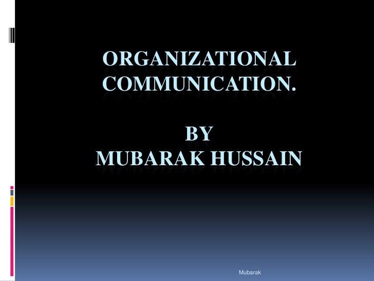 ORGANIZATIONAL COMMUNICATION.By Mubarak hussain<br />Mubarak<br />