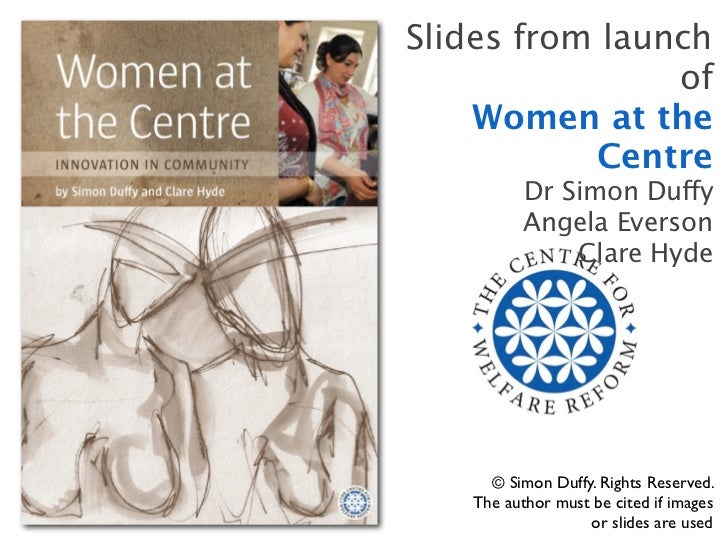Slides from launch                of    Women at the           Centre          Dr Simon Duffy          Angela Everson     ...