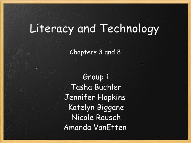 Literacy and Technology Group 1 Tasha Buchler Jennifer Hopkins  Katelyn Biggane Nicole Rausch Amanda VanEtten  Chapters 3 ...