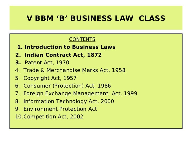 V BBM 'B' BUSINESS LAW CLASS                 CONTENTS 1. Introduction to Business Laws2. Indian Contract Act, 18723. Paten...