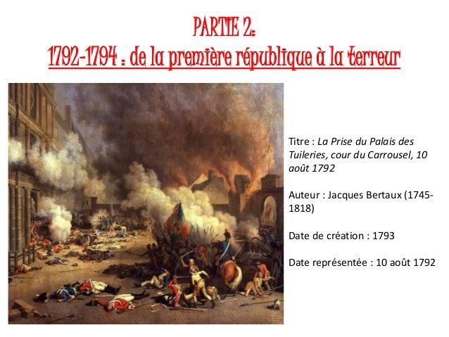 PARTIE 2: 1792-1794 : de la première république à la terreur Titre : La Prise du Palais des Tuileries, cour du Carrousel, ...