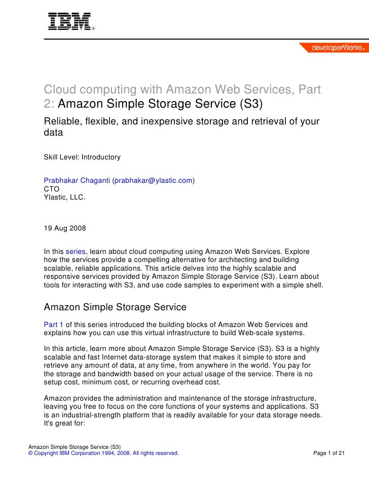 Cloud computing with Amazon Web Services, Part       2: Amazon Simple Storage Service (S3)       Reliable, flexible, and i...