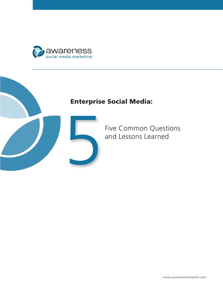 Enterprise Social Media:     5         Five Common Questions           and Lessons Learned                                ...