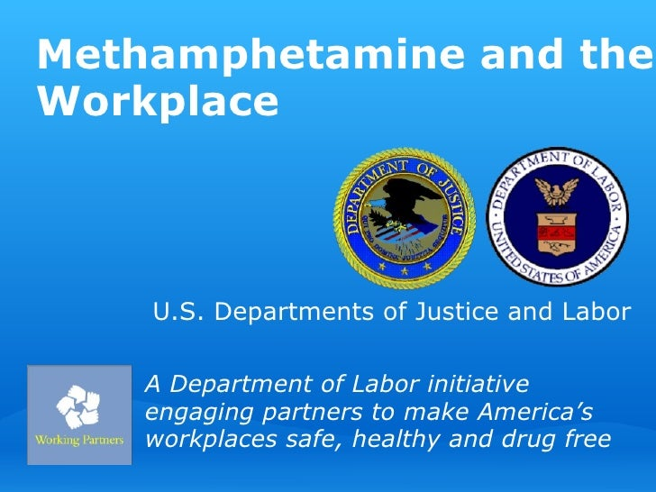 Methamphetamine and the Workplace A Department of Labor initiative engaging partners to make America's workplaces safe, he...