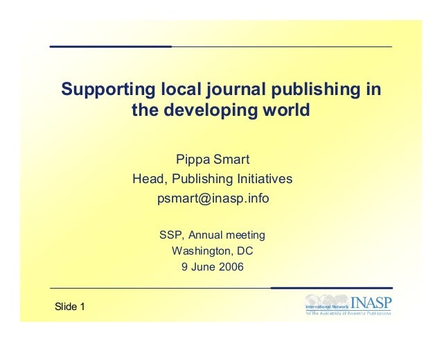 Supporting local journal publishing in         the developing world                Pippa Smart          Head, Publishing I...