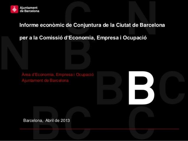 Informe econòmic de Conjuntura de la Ciutat de Barcelonaper a la Comissió d'Economia, Empresa i OcupacióÀrea d'Economia, E...