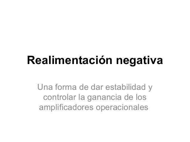 Realimentación negativa Una forma de dar estabilidad y controlar la ganancia de los amplificadores operacionales